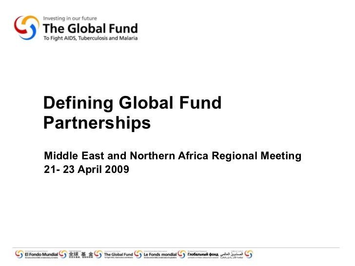 Defining Global Fund Partnerships Middle East and Northern Africa Regional Meeting 21- 23 April 2009
