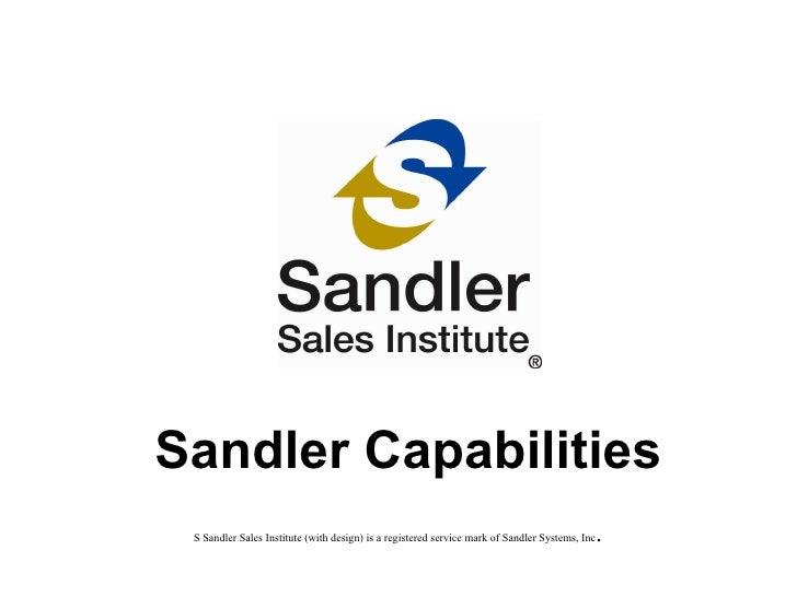 Sandler Capabilities S Sandler Sales Institute (with design) is a registered service mark of Sandler Systems, Inc .