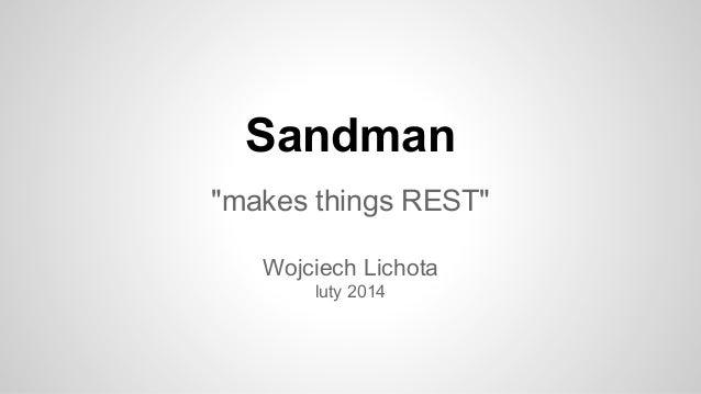 "Sandman ""makes things REST"" Wojciech Lichota luty 2014"