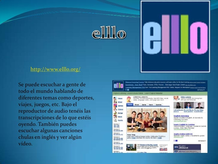 elllo<br />http://www.elllo.org/<br />Se puede escuchar a gente de todo el mundo hablando de diferentes temas como deporte...