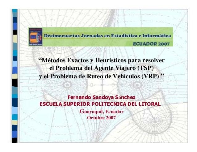 """""""Métodos Exactos y Heurísticos para resolver     el Problema del Agente Viajero (TSP)y el Problema de Ruteo de Vehículos (..."""