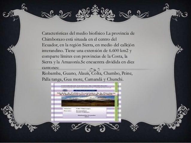 Características del medio biofísico La provincia deChimborazo está situada en el centro delEcuador, en la región Sierra, e...