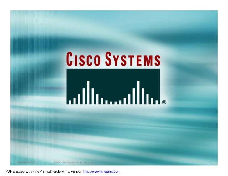 Presentation_ID         © 2002, Cisco Systems, Inc. All rights reserved.   1PDF created with FinePrint pdfFactory trial ve...
