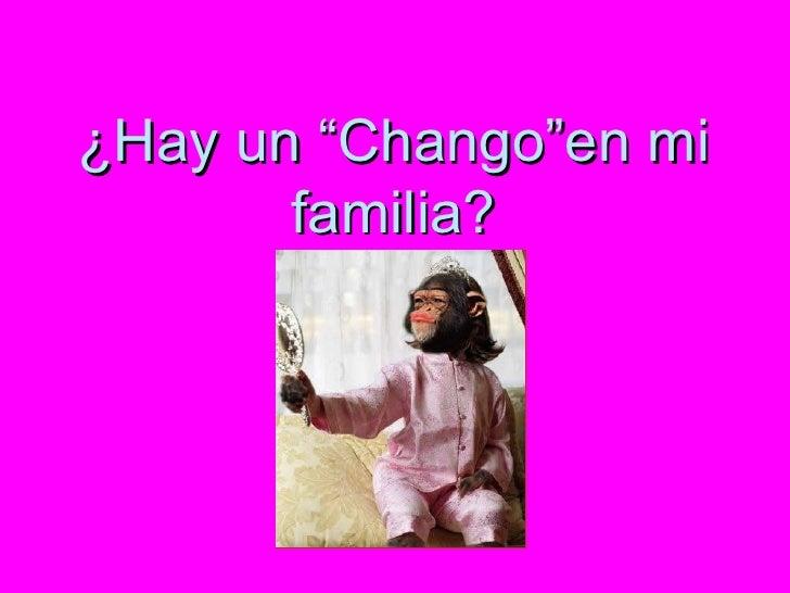 """¿Hay un """"Chango""""en mi familia?"""