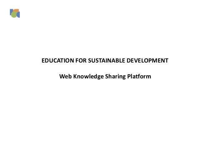 EDUCATION FOR SUSTAINABLE DEVELOPMENT Web Knowledge Sharing Platform