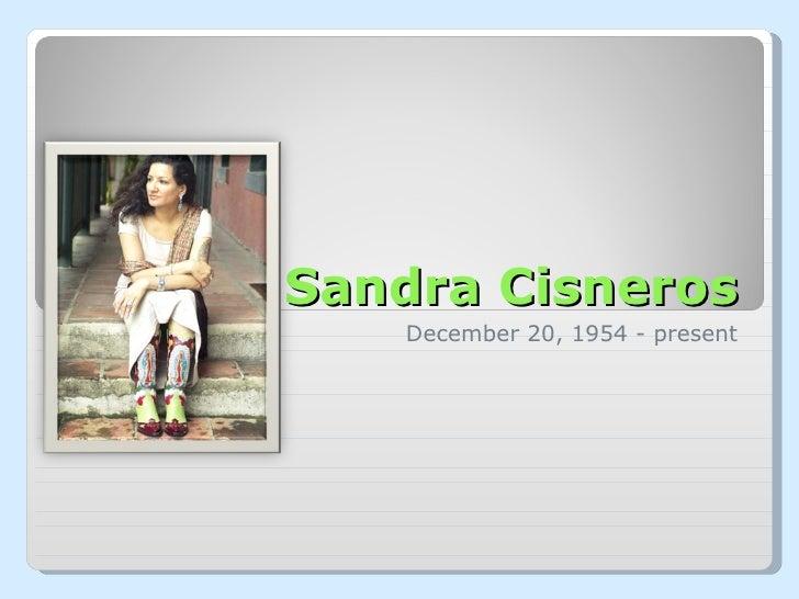 Sandra Cisneros December 20, 1954 - present