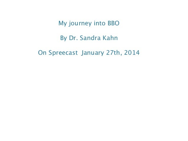 My journey into BBO By Dr. Sandra Kahn On Spreecast January 27th, 2014