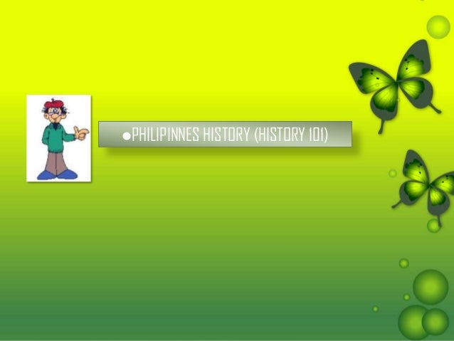 PHILIPINNES HISTORY (HISTORY 101)