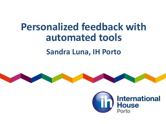 Personalized feedback with automated tools Sandra Luna, IH Porto