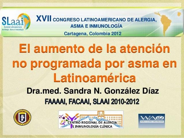XVII CONGRESO LATINOAMERICANO DE ALERGIA,               ASMA E INMUNOLOGÍA             Cartagena, Colombia 2012 El aumento...