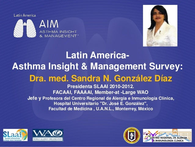 Latin America-Asthma Insight & Management Survey:   Dra. med. Sandra N. González Díaz                   Presidenta SLAAI 2...