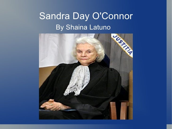 Sandra Day O'Connor By Shaina Latuno