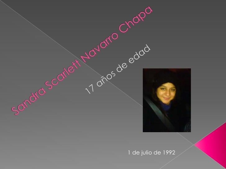 Sandra Scarlett Navarro Chapa<br />17 años de edad<br />1 de julio de 1992<br />