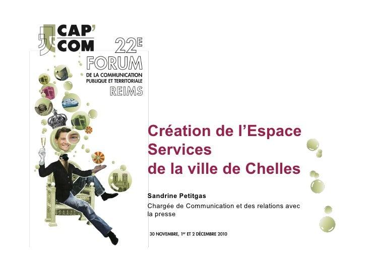 Création de l'EspaceServicesde la ville de ChellesSandrine PetitgasChargée de Communication et des relations avecla presse