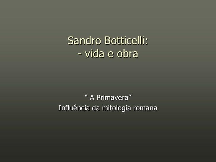 """Sandro Botticelli:     - vida e obra           """" A Primavera"""" Influência da mitologia romana"""