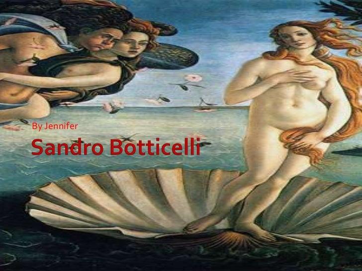 Sandro Botticelli<br />By Jennifer <br />