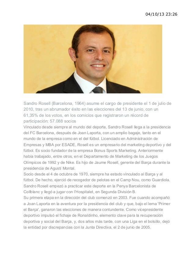 04/10/13 23:26 Sandro Rosell (Barcelona, 1964) asume el cargo de presidente el 1 de julio de 2010, tras un abrumador éxito...