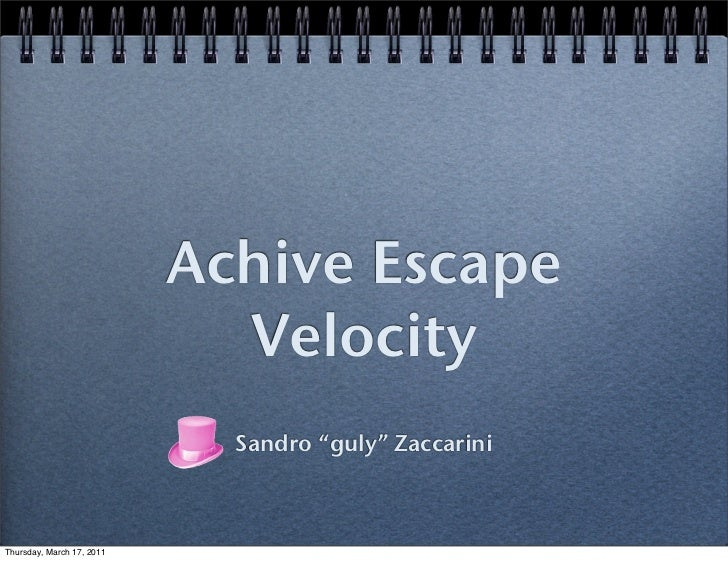 "Achive Escape                             Velocity                             Sandro ""guly"" ZaccariniThursday, March 17, ..."