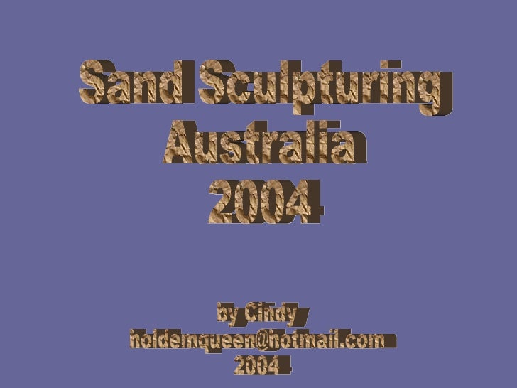 Sand Sculpturing Australia 2004 by Cindy [email_address] 2004
