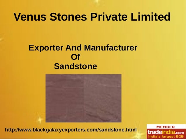 http://www.blackgalaxyexporters.com/sandstone.html Venus Stones Private Limited Exporter And Manufacturer Of Sandstone