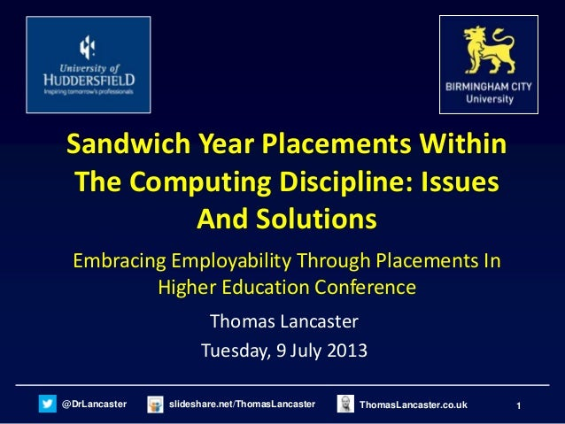 Sandwich Year Placements Within The Computing Industry: Issues And Solutions - Embracing Employability Through Placements In Higher Education Conference - University Of Huddersfield - 09/09/13
