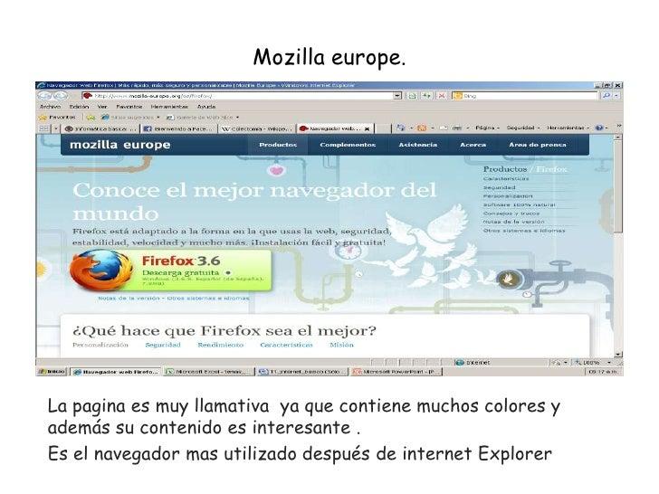 Mozilla europe.<br />La pagina es muy llamativa  ya que contiene muchos colores y además su contenido es interesante .<br ...