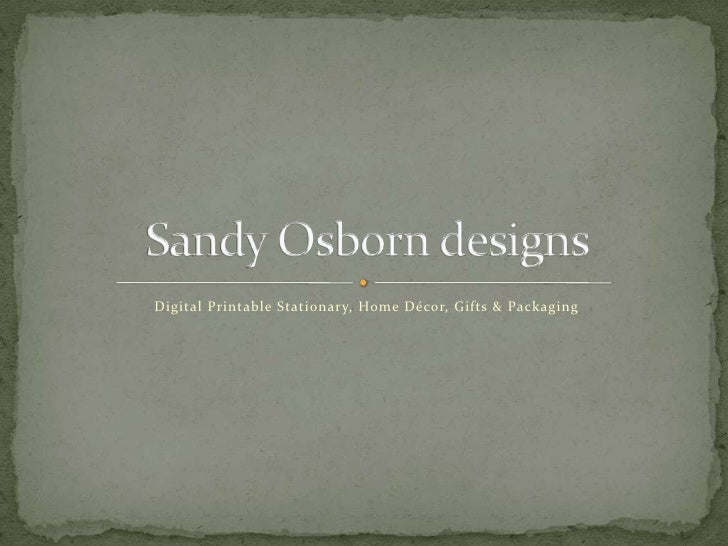 Digital Printable Stationary, Home Décor, Gifts & Packaging<br />Sandy Osborn designs<br />