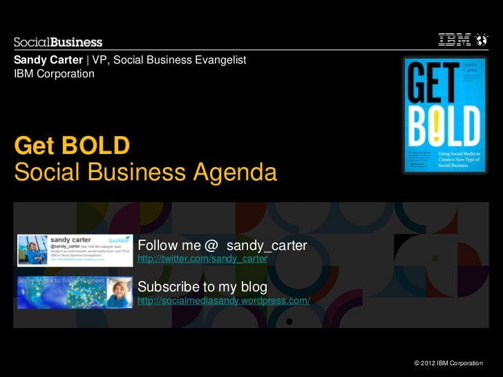 Sandy Carter | VP, Social Business EvangelistIBM CorporationGet BOLDSocial Business Agenda                       Follow me...