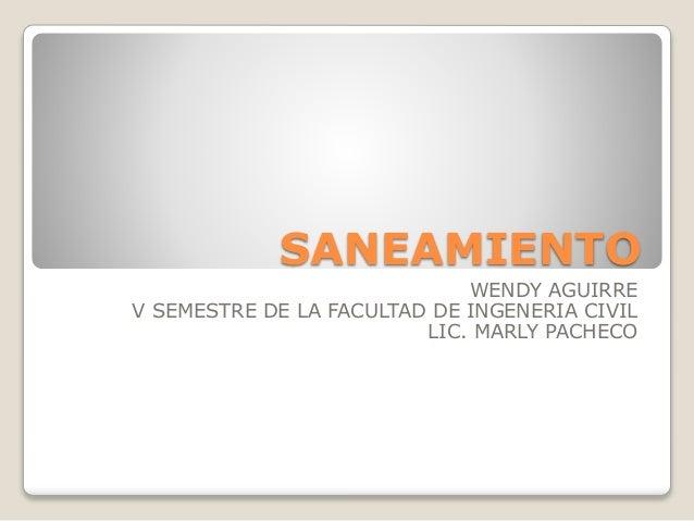 SANEAMIENTO WENDY AGUIRRE V SEMESTRE DE LA FACULTAD DE INGENERIA CIVIL LIC. MARLY PACHECO