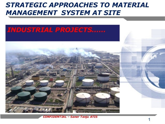 STRATEGIC APPROACHES TO MATERIAL MANAGEMENT SYSTEM AT SITE INDUSTRIAL PROJECTS......  CONFIDENTIAL – Saner Tanju ATIS  1