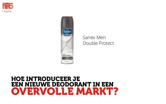 < home  Sanex Men Double Protect  HOE INTRODUCEER JE EEN NIEUWE DEODORANT IN EEN  OVERVOLLE MARKT?