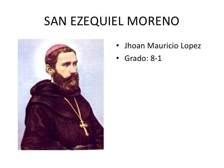 SAN EZEQUIEL MORENO          • Jhoan Mauricio Lopez          • Grado: 8-1