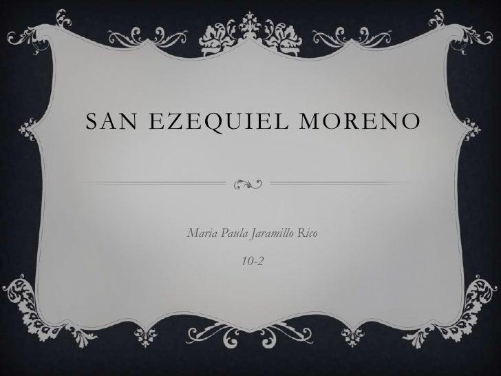 SAN EZEQUIEL MORENO     Maria Paula Jaramillo Rico               10-2