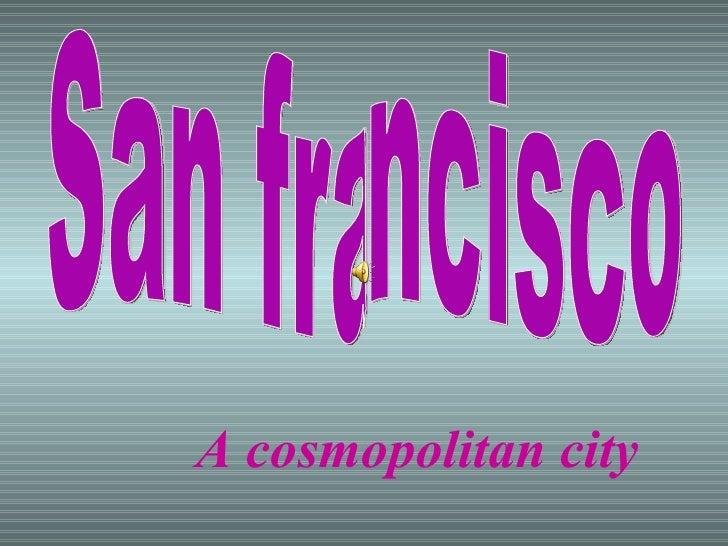 A cosmopolitan city San francisco