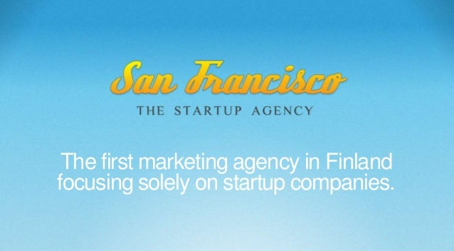 The first marketing agency in Finlandfocusing solely on startup companies.