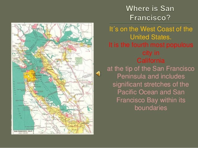 It´s on the West Coast of the United States. It is the fourth most populous city in California at the tip of the San Franc...