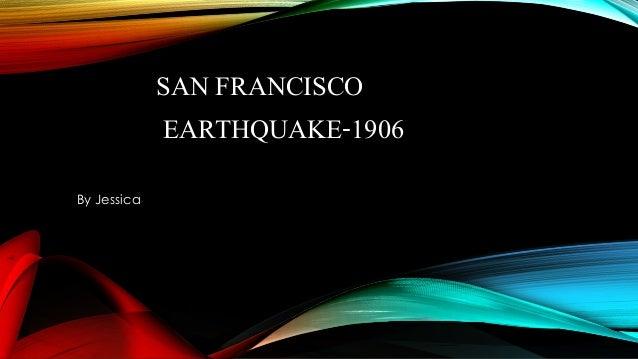 SAN FRANCISCO EARTHQUAKE-1906 By Jessica