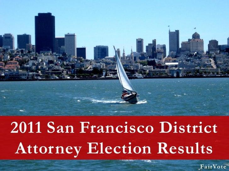 2011 San Francisco District Attorney Election Results                        FairVote