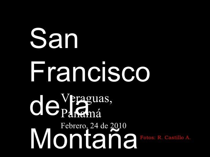 San Francisco de la Montaña Veraguas, Panamá Febrero, 24 de 2010 Fotos: R. Castillo A.