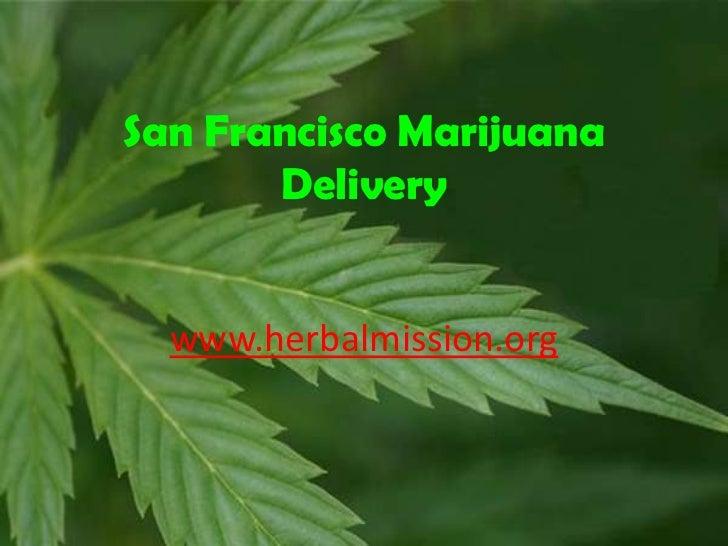San Francisco Marijuana       Delivery  www.herbalmission.org