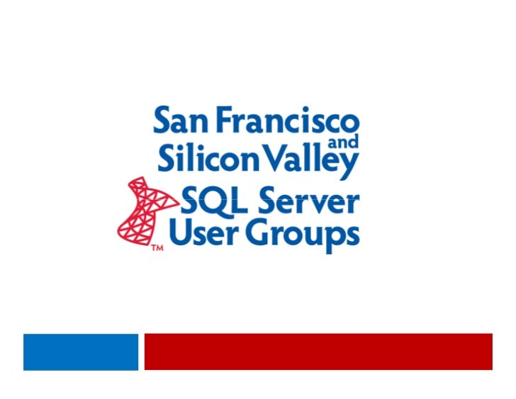 San Francisco SQL Server User Group   Tonight's Agenda           February 11, 2009   6:30 – 7:00 pm            Food and ne...