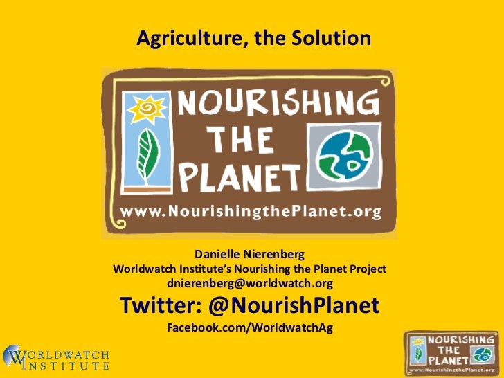 Agriculture, the Solution               Danielle NierenbergWorldwatch Institute's Nourishing the Planet Project          d...