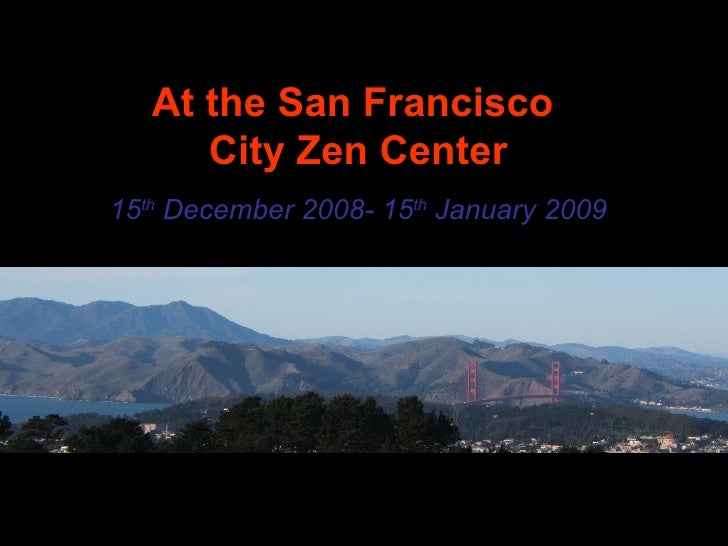 At the San Francisco  City Zen Center 15 th  December 2008- 15 th  January 2009