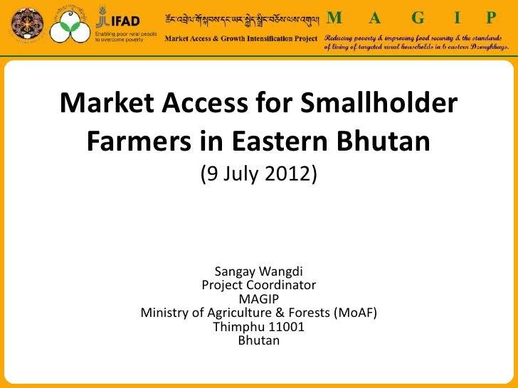 Market Access for Smallholder Farmers in Eastern Bhutan               (9 July 2012)                  Sangay Wangdi        ...