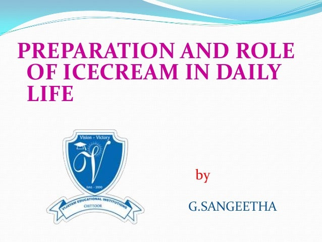 PREPARATION AND ROLE OF ICECREAM IN DAILY LIFE by G.SANGEETHA