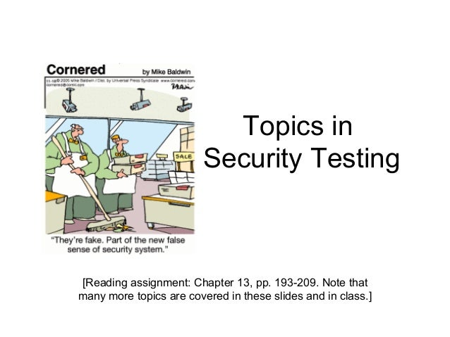 Topics in                         Security Testing[Reading assignment: Chapter 13, pp. 193-209. Note thatmany more topics ...