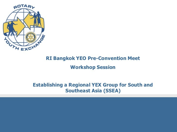 RI Bangkok YEO Pre-Convention Meet              Workshop SessionEstablishing a Regional YEX Group for South and           ...