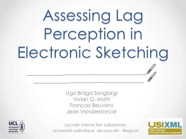 Assessing Lag   Perception inElectronic Sketching          Ugo Braga Sangiorgi            Vivian G. Motti           Franço...
