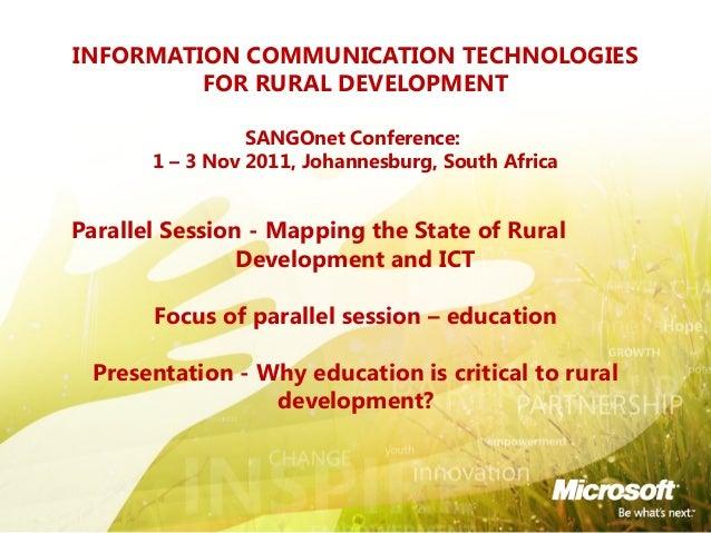 INFORMATION COMMUNICATION TECHNOLOGIES FOR RURAL DEVELOPMENT SANGOnet Conference: 1 – 3 Nov 2011, Johannesburg, South Afri...