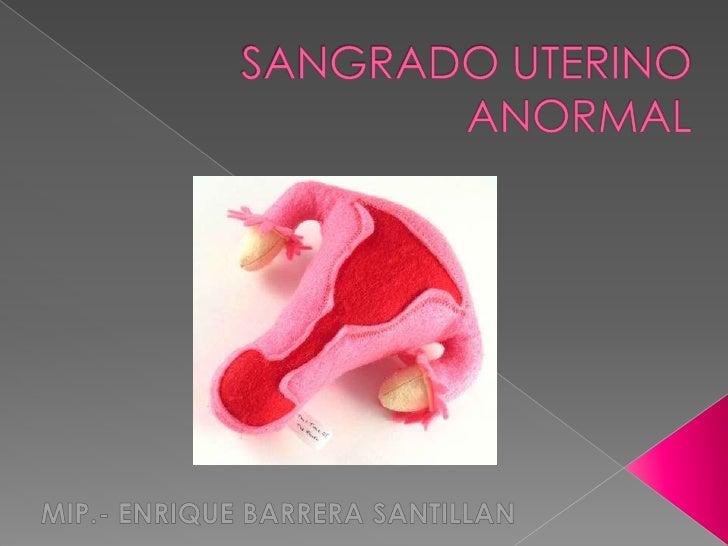 SANGRADO UTERINO ANORMAL<br />MIP.- ENRIQUE BARRERA SANTILLAN<br />